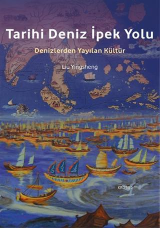 Tarihi Deniz İpek Yolu; Denizlerden Yayılan Kültür