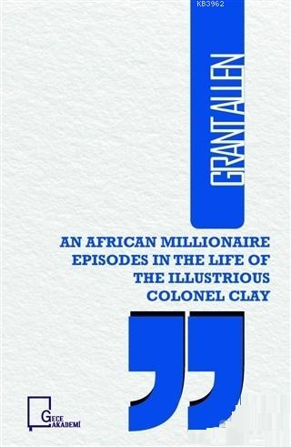 An African Illionaire Episodes in The Life of The Illustrious Colonel Clay