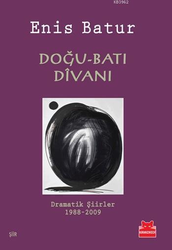Doğu-Batı Dîvanı; Dramatik Şiirler 1988-2009