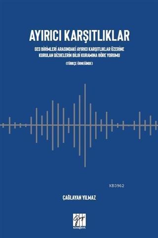 Ayırıcı Karşıtlıklar Ses Birimleri Arasındaki Ayırıcı Karşıtlıklar Üzerine Kurulan; Dizgelerin Bilgi Kuramına Göre Yorumu