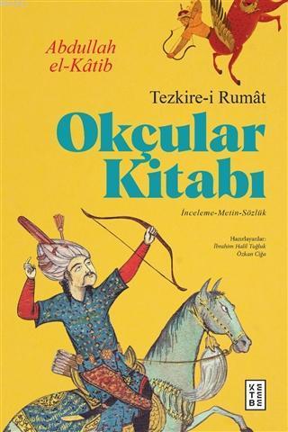 Okçular Kitabı - Tezkire-i Rumat; İnceleme-Metin-Sözlük