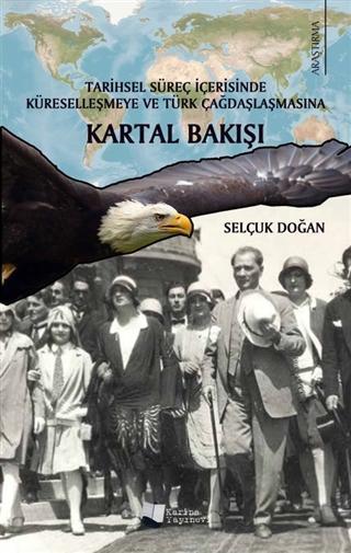 Tarihsel Süreç İçerisinde Küreselleşmeye ve Türk Çağdaşlaşmasına Kartal Bakışı