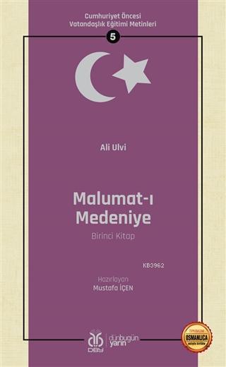 Malumat-ı Medeniye (Birinci Kitap - Osmanlıca Aslıyla Birlikte); Cumhuriyet Öncesi Vatandaşlık Eğitimi Metinleri 5