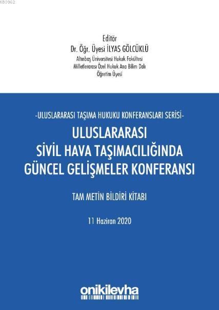 Uluslararası Sivil Hava Taşımacılığında Güncel Gelişmeler Konferansı; Tam Metin Bildiri Kitabı 11 Haziran 2020