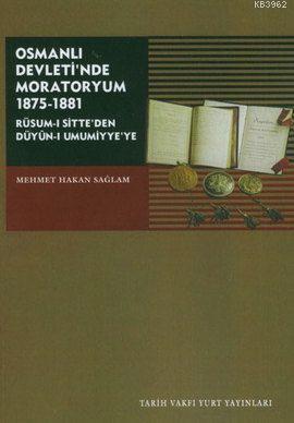 Osmanlı Devleti'nde Moratoryum 1875-1881; Rûsum-ı Sitte'den Dûyûn-ı Umumiyye'ye