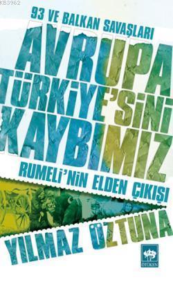 Avrupa Türkiye'sini Kaybımız; Rumeli'nin Elden Çıkışı