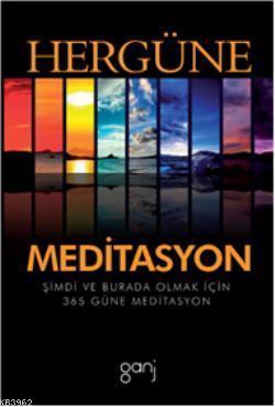 Her Güne Meditasyon; Şimdi ve Burada Olmak İçin 365 Güne Meditasyon