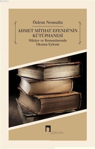 Ahmet Mithat Efendi'nin Kütüphanesi; Hikaye ve Romanlarında Okuma Eylemi