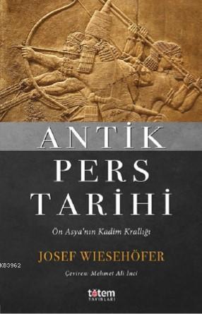 Antik Pers Tarihi; Ön Asya'nın Kadim Krallığı
