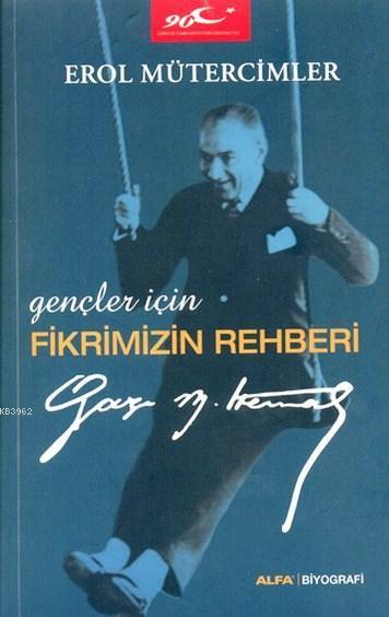 Gençler İçin Fikrimizin Rehberi; Gazi Mustafa Kemal