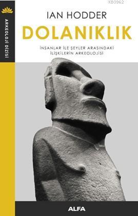 Dolanıklık; İnsanlar İle Şeyler Arasındaki İlişkilerin Arkeolojisi