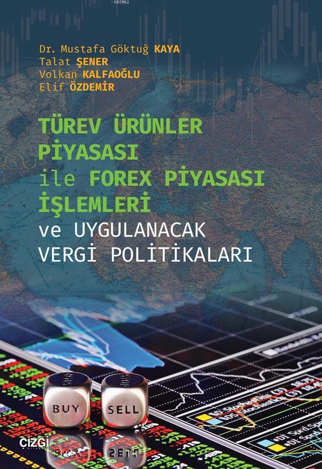 Türev Ürünler Piyasası İle Forex Piyasası İşlemleri ve Uygulanacak Vergi Politikaları