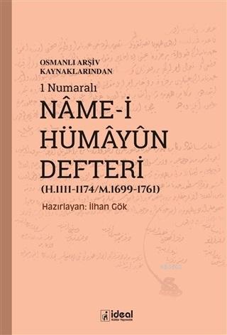 Osmanlı Arşiv Kaynaklarından 1 Numaralı Name-i Hümayun Defteri (H.1111-1174/M.1699-1761)