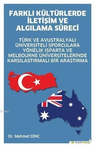 Farklı Kültürlerde İletişim ve Algılama Süreci; Türk ve Avustralyalı Üniversiteli Sporculara Yönelik Isparta ve Melbourne Üniversitelerinde Karşılaş