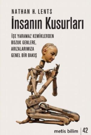 İnsanın Kusurları; İşe Yaramaz Kemiklerden Bozuk Genlere, Arızalarımıza Genel Bir Bakış