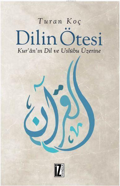 Dilin Ötesi; Kur'ân'ın Dil ve Üslûbu Üzerine
