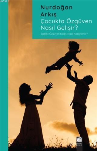 Çocukta Özgüven Nasıl Gelişir?; Sağlıklı Özgüven Nedir, Nasıl Kazanılır?