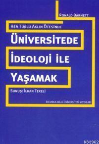 Üniversitede İdeoloji İle Yaşamak; Her Türlü Aklın Ötesinde