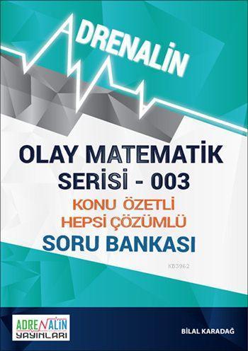 Olay Matematik Serisi 003; Konu Özetli Hepsi Çözümlü Soru Bankası