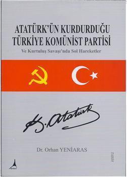 Atatürk'ün Kurdurduğu Türkiye Komünist Partisi; ve Kurtuluş savaşında sol hareketler
