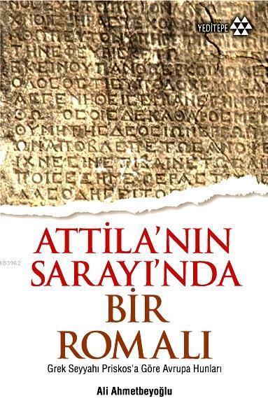 Atilla'nın Sarayı'nda Bir Romalı; Grek Seyyahı Priskosa Göre Avrupa Hunları
