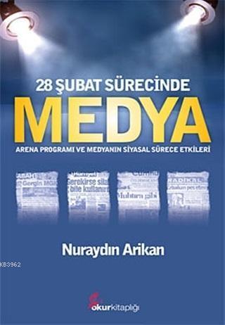 28 Şubat Sürecinde Medya; Arena Programı ve Medyanın Siyasal Sürece Etkileri