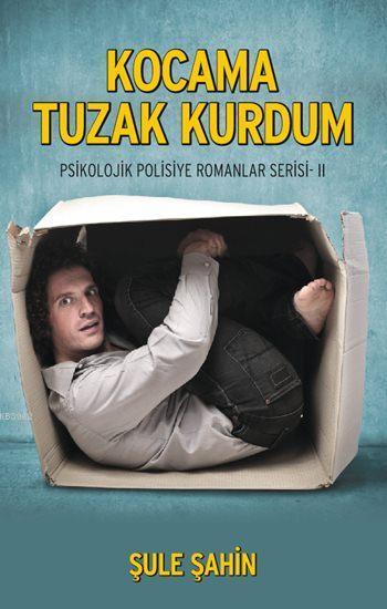 Kocama Tuzak Kurdum; Psikolojik Polisiye Romanlar Serisi - 2