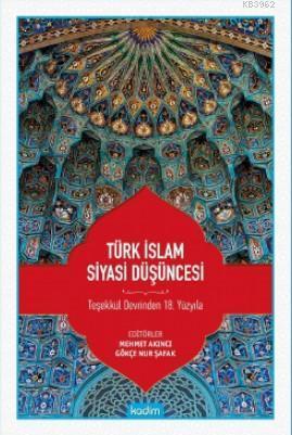Türk İslam Siyasi Düşüncesi; Teşekkül Devrinden 18 Yüzyıla