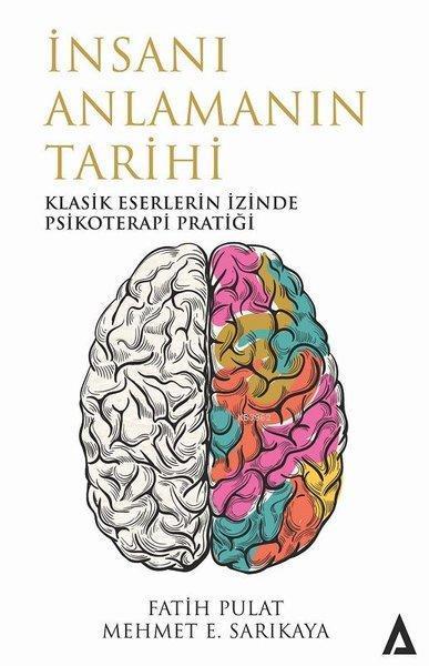 İnsanı Anlamanın Tarihi; Klasik Eserlerin İzinde Psikoterapi Pratiği