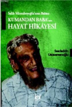 Salih Mirzabeyoğlu'nun Babası Kumandan Baba'nın Hayat Hikayesi