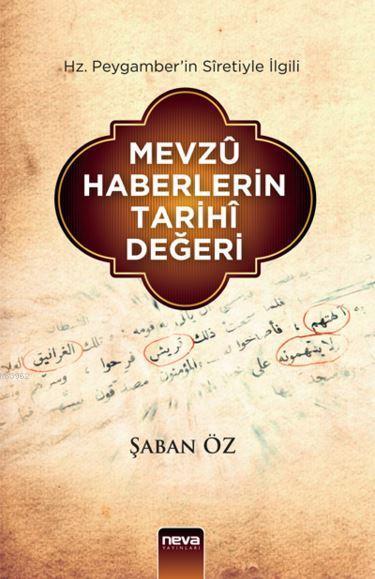 Mevzû Haberlerin Tarihî Değeri; Hz. Peygamber'in Sîretiyle İlgili