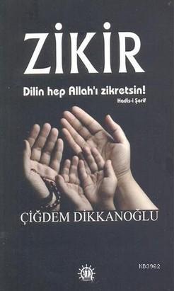 Zikir; Dilin Hep Allah'ı Zikretsin!