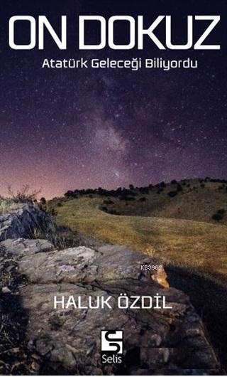 On Dokuz; Atatürk Geleceği Biliyordu
