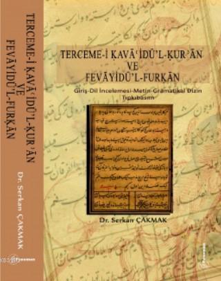 Terceme - i Kavaoidü - l - Kur'an ve Fevayidü'l - Furkan; Giriş-Dil İncelemesi-Metin-Gramatikal Dizin-Tıpkıbasım