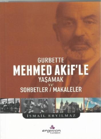 Gurbette; Mehmet Akif'le Yaşamak ve Sohbetler - Makaleler