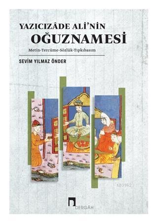 Yazıcızade Ali'nin Oğuznamesi; Metin - Tercüme - Sözlük - Tıpkıbasım