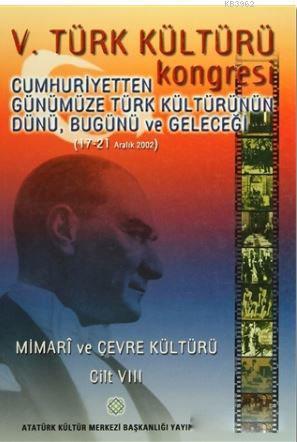 5. Türk Kültürü Kongresi Cilt : 8; Cumhuriyetten Günümüze Türk Kültürünün Dünü, Bugünü ve Geleceği (17-21 Aralık 2002)