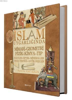 İslam Uygarlığında Mimari Geometri Fizik Kimya Tıp (Kutulu); Saatler - Optik - Mineraller - Savaş Tekniği - Antik Objeler