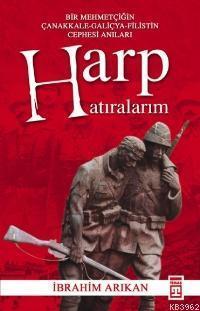 Harp Hatıralarım; Bir Mehmetçiğin Çanakkale-galiçya-filistin Cephesi Anıları