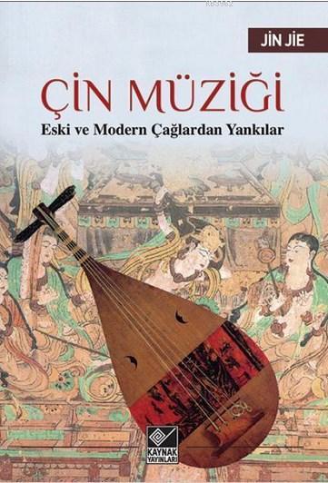 Çin Müziği; Eski ve Modern Çağlardan Yankılar
