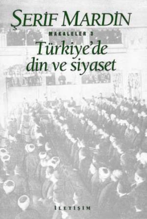 Türkiye'de Din ve Siyaset; Makaleler 3