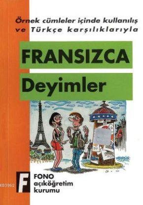Örnek Cümleler İçinde Kullanılış ve Türkçe Karşılıklarıyla| Fransızca Deyimler