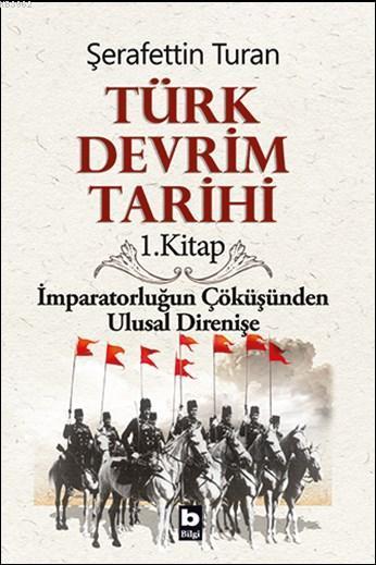 Türk Devrim Tarihi 1; İmparatorluğun Çöküşünden Ulusal Direnişe