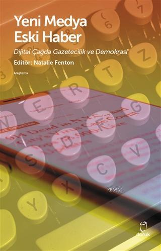 Yeni Medya Eski Haber; Dijital Çağda Gazetecilik ve Demokrasi