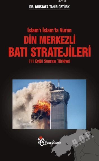 İslam'ı İslam'la Vuran Din Merkezli Batı Stratejileri; 11 Eylül Sonrası Türkiye