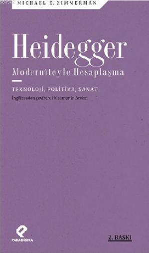 Heidegger Moderniteyle  Hesaplaşma; Teknoloji, Politika, Sanat