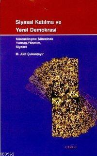 Siyasal Katılma ve Yerel Demokrasi; Küreselleşme Sürecinde Yurttaş, Yönetim, Siyaset