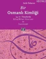 Bir Osmanlı Kimliği; 14.-17. Yüzyıllarda Rûm / Rûmi Aidiyet ve İmgeleri