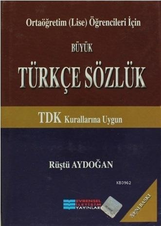 Ortaöğretim (Lise) Öğrencileri İçin Büyük Türkçe Sözlük; TDK Kurallarına Uygun