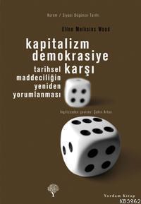 Kapitalizm Demokrasiye Karşı; Tarihsel Maddeciliğin Yeniden Yorumlanması